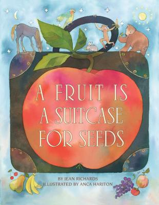 A Fruit Is a Suitcase for Seeds - Richards, Jean