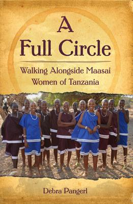 A Full Circle: Walking Alongside Maasai Women of Tanzania - Pangerl, Debra