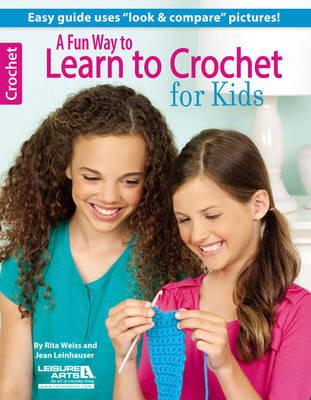 A Fun Way to Learn to Crochet for Kids - Weiss, Rita