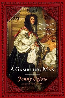 A Gambling Man: Charles II's Restoration Game - Uglow, Jenny