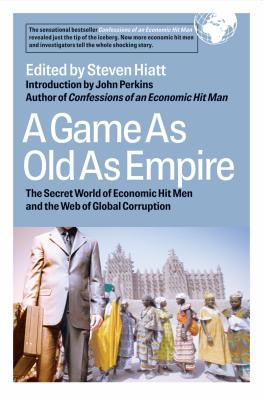 A Game as Old as Empire: The Secret World of Economic Hit Men and the Web of Global Corruption - Hiatt, Steven (Editor), and Augustine, Ellen (Editor), and Berkman, Steven (Editor)