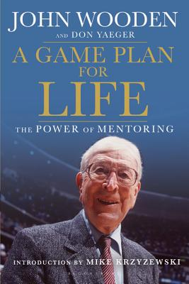 A Game Plan for Life: The Power of Mentoring - Yaeger, Don, and Wooden, John
