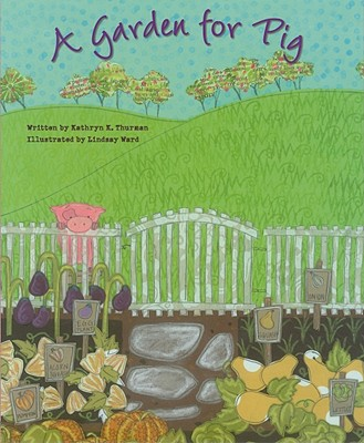 A Garden for Pig - Thurman, Kathryn K
