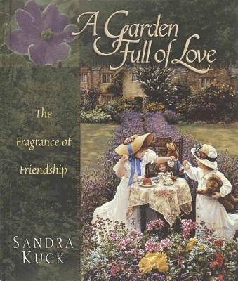 A Garden Full of Love: The Fragrance of Flowers and Friendship - Kuck, Sandra