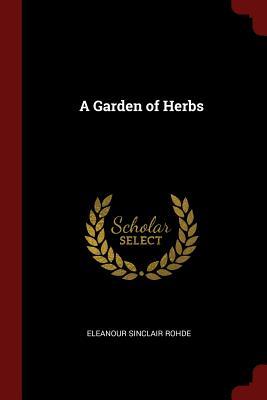 A Garden of Herbs - Rohde, Eleanour Sinclair