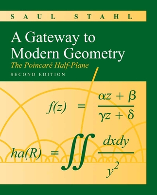A Gateway to Modern Geometry: The Poincare Half-Plane - Stahl, Saul