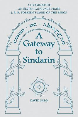 A Gateway to Sindarin: A Grammar of an Elvish Language from J.R.R. Tolkien's Lord of the Rings - Salo, David