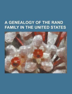 A Genealogy of the Rand Family in the United States - Anonymous