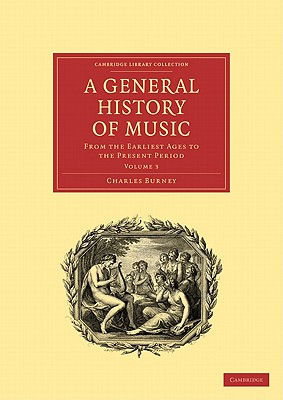 A General History of Music: From the Earliest Ages to the Present Period - Burney, Charles