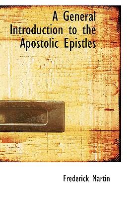 A General Introduction to the Apostolic Epistles - Martin, Frederick