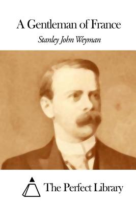 A Gentleman of France - Weyman, Stanley John, and The Perfect Library (Editor)