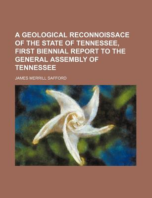 A Geological Reconnoissace of the State of Tennessee, First Biennial Report to the General Assembly of Tennessee - Safford, James Merrill