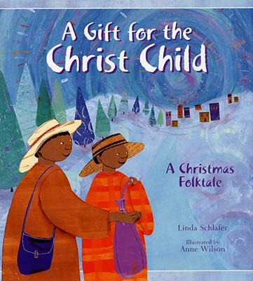 A Gift for the Christ Child: A Christmas Folktale - Wilson, Anne, and Schlafer, Linda