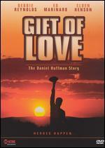 A Gift of Love: Daniel Huffman Story