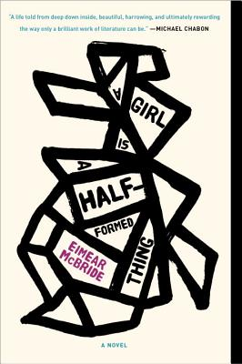 A Girl Is a Half-Formed Thing - McBride, Eimear