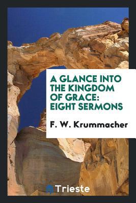 A Glance Into the Kingdom of Grace: Eight Sermons - Krummacher, F W