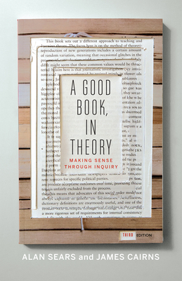 A Good Book, In Theory: Making Sense Through Inquiry - Sears, Alan, and Cairns, James