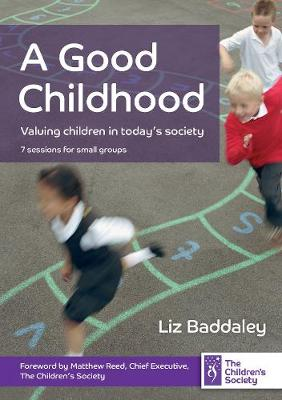 A Good Childhood: Valuing Children in Today's Society - Baddaley, Liz