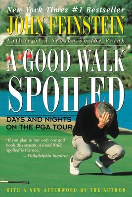 A Good Walk Spoiled: Days and Nights on the PGA Tour - Feinstein, John