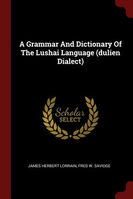 A Grammar and Dictionary of the Lushai Language (Dulien Dialect) - Lorrain, James Herbert