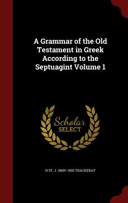A Grammar of the Old Testament in Greek According to the Septuagint; Volume 1 - Thackeray, H St J 1869?-1930