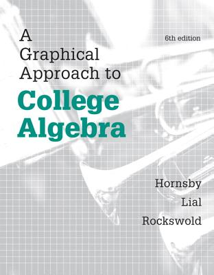 A Graphical Approach to College Algebra - Hornsby, John, and Lial, Margaret L., and Rockswold, Gary K.