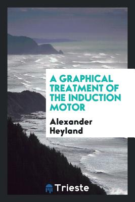 A Graphical Treatment of the Induction Motor - Heyland, Alexander