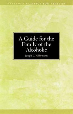 A Guide for the Family of the Alcoholic - Kellermann, Joseph L.
