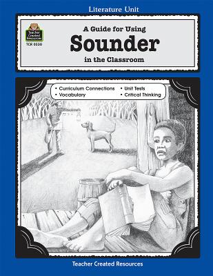 A Guide for Using Sounder in the Classroom - Robbins, Mari L, and Cain, Janet (Editor)