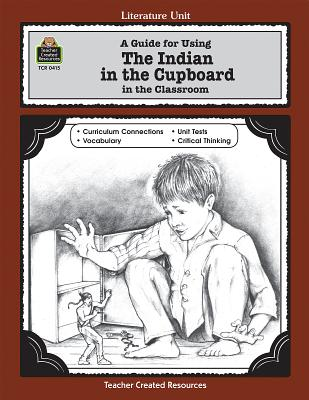 A Guide for Using the Indian in the Cupboard in the Classroom - Denny, Philip