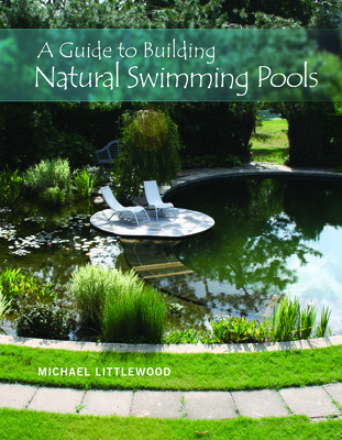 A Guide to Building Natural Swimming Pools - Littlewood, Michael