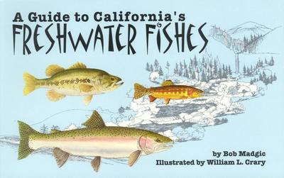 A Guide to California's Freshwater Fishes - Madgic, Bob