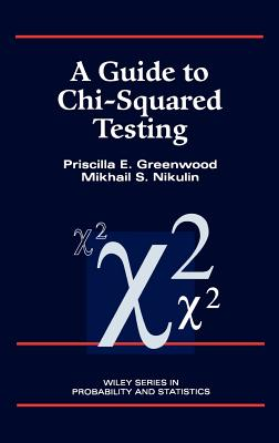 A Guide to Chi-Squared Testing - Greenwood, Priscilla E, and Nikulin, Michael S