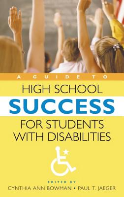 A Guide to High School Success for Students with Disabilities - Bowman, Cynthia (Editor), and Jaeger, Paul (Editor)