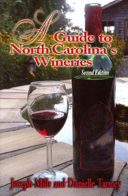 A Guide to North Carolina's Wineries - Mills, Joseph, and Tarmey, Danielle