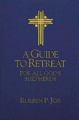 A Guide to Retreat for All God's Shepherds - Job, Rueben P