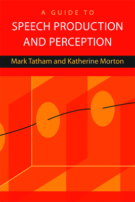 A Guide to Speech Production and Perception - Tatham, Mark