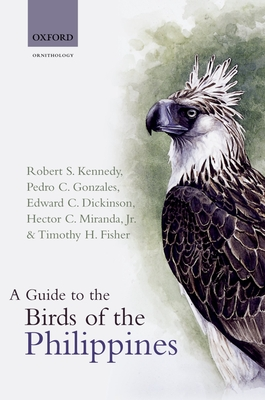 A Guide to the Birds of the Philippines - Kennedy, Robert S, Ma, and Gonzales, Pedro C, and Dickinson, Edward C