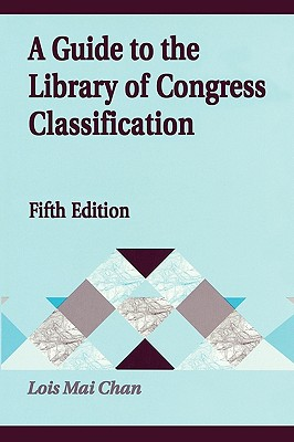A Guide to the Library of Congress Classification - Chan, Lois Mai