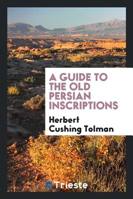 A Guide to the Old Persian Inscriptions - Tolman, Herbert Cushing