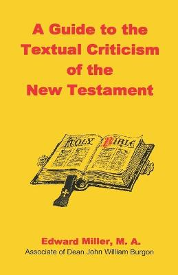 A Guide to the Textual Criticism of the New Testament - Miller, M a Edward