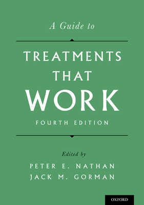 A Guide to Treatments That Work - Nathan, Peter E, Ph.D. (Editor), and Gorman, Jack M, M.D. (Editor)