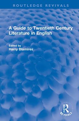 A Guide to Twentieth Century Literature in English - Blamires, Harry (Editor)