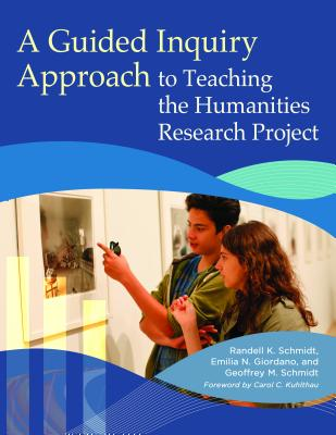 A Guided Inquiry Approach to Teaching the Humanities Project - Schmidt, Randell K., and Giordano, Emilia N., and Schmidt, Geoffrey M.