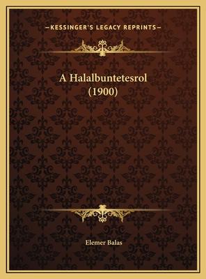 A Halalbuntetesrol (1900) - Balas, Elemer