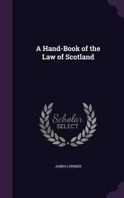 A Hand-Book of the Law of Scotland - Lorimer, James