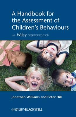 A Handbook for the Assessment of Children's Behaviours: Includes Wiley Desktop Edition - Williams, Jonathan O. H., and Hill, Peter D.