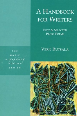 A Handbook for Writers: New & Selected Prose Poems - Rutsala, Vern