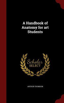 A Handbook of Anatomy for Art Students - Thomson, Arthur
