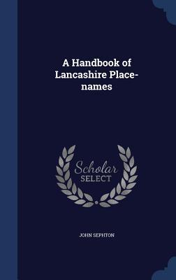 A Handbook of Lancashire Place-Names - Sephton, John
